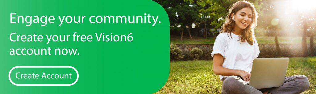 Engage your community with a Vision6 free account