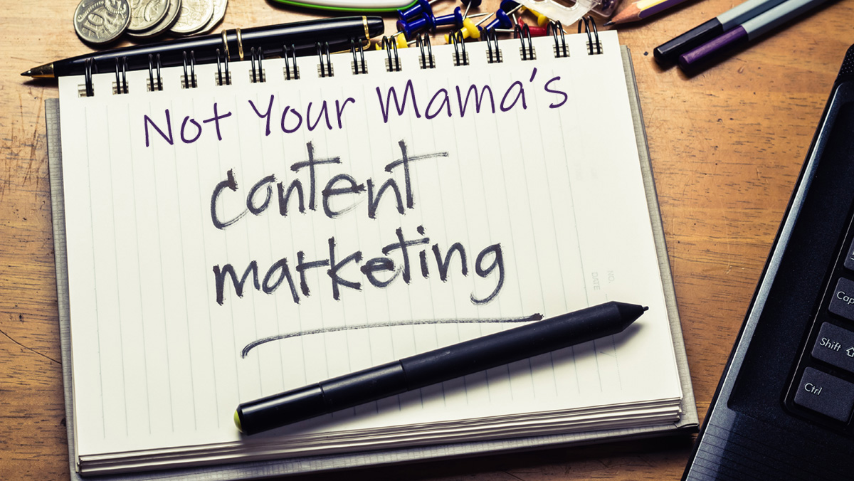 Not Your Mama's Guide to Content Marketing